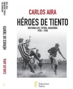 Héroes de Tiento (Ediciones Fabro). 125 historias del fútbol argentino 1920-1930. 540 páginas. 125 historias para comprender el fútbol de aquellos días.