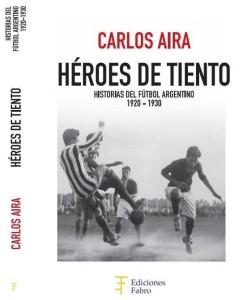 Héroes de Tiento. 125 historias del fútbol argentino entre 1920 y 1930.